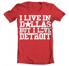 I Live In Dallas But I Love Detroit T Shirt